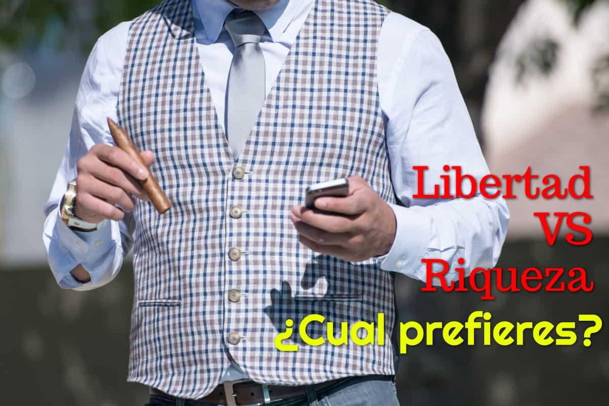 Libertad VS Riqueza. ¿Cual Prefieres?